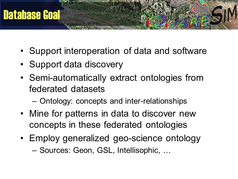 Database Goal Support interoperation of data and software Support data discovery Semi-automatically extract ontologies from federated datasets –Ontolo