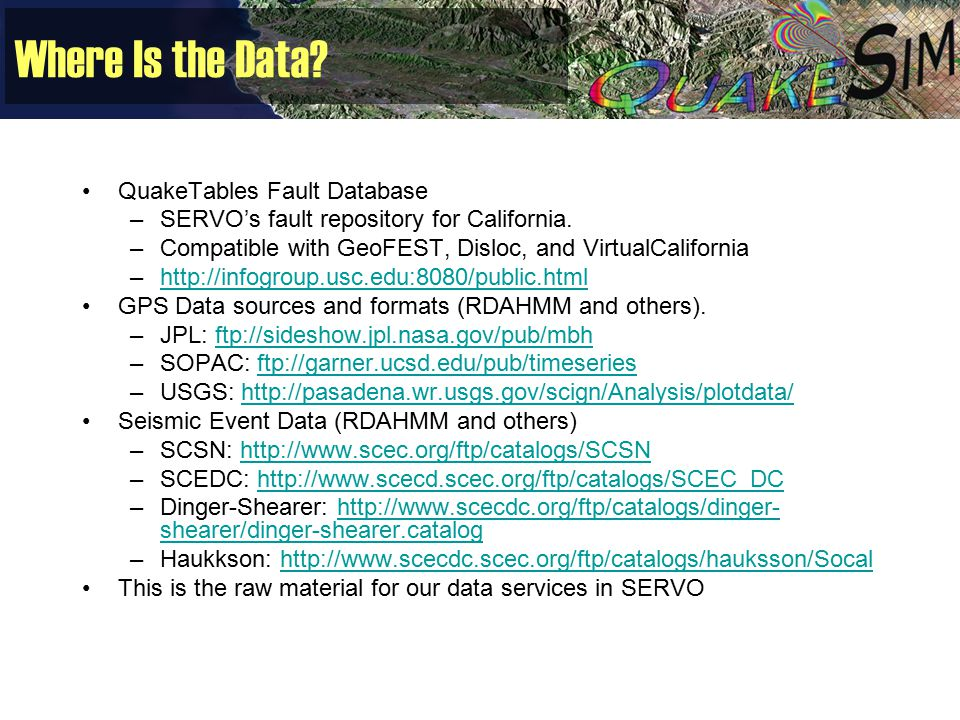 Where Is the Data. QuakeTables Fault Database –SERVO's fault repository for California.
