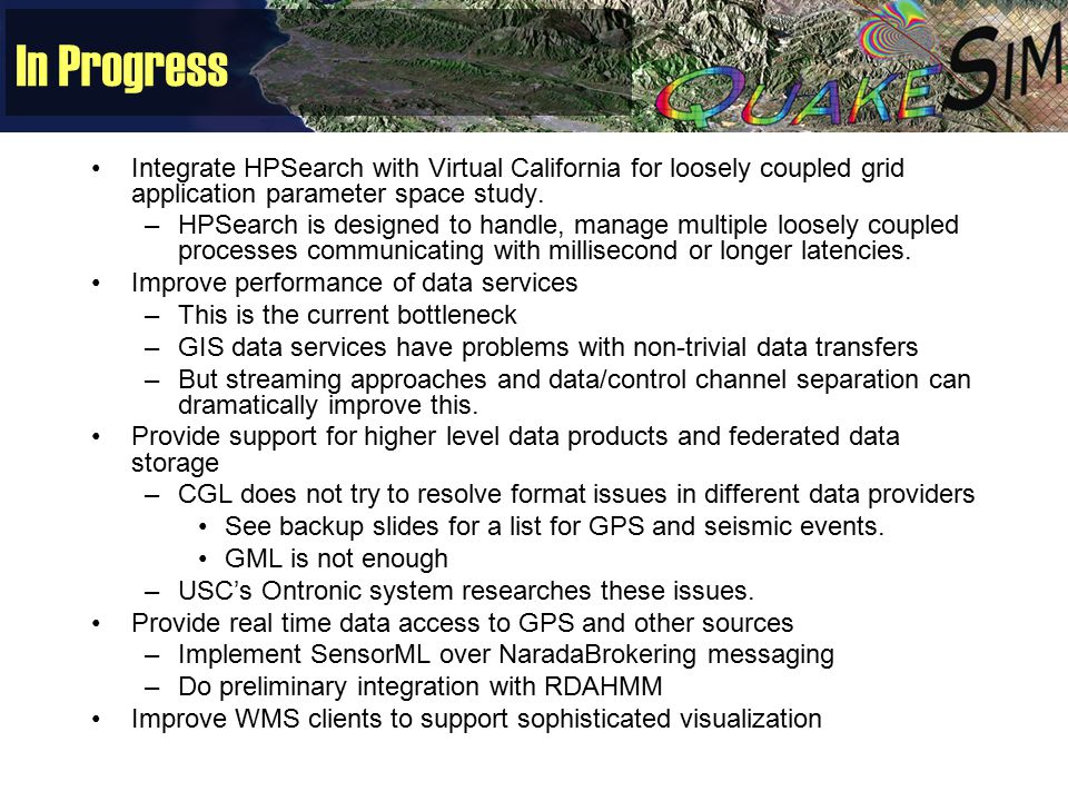 In Progress Integrate HPSearch with Virtual California for loosely coupled grid application parameter space study.
