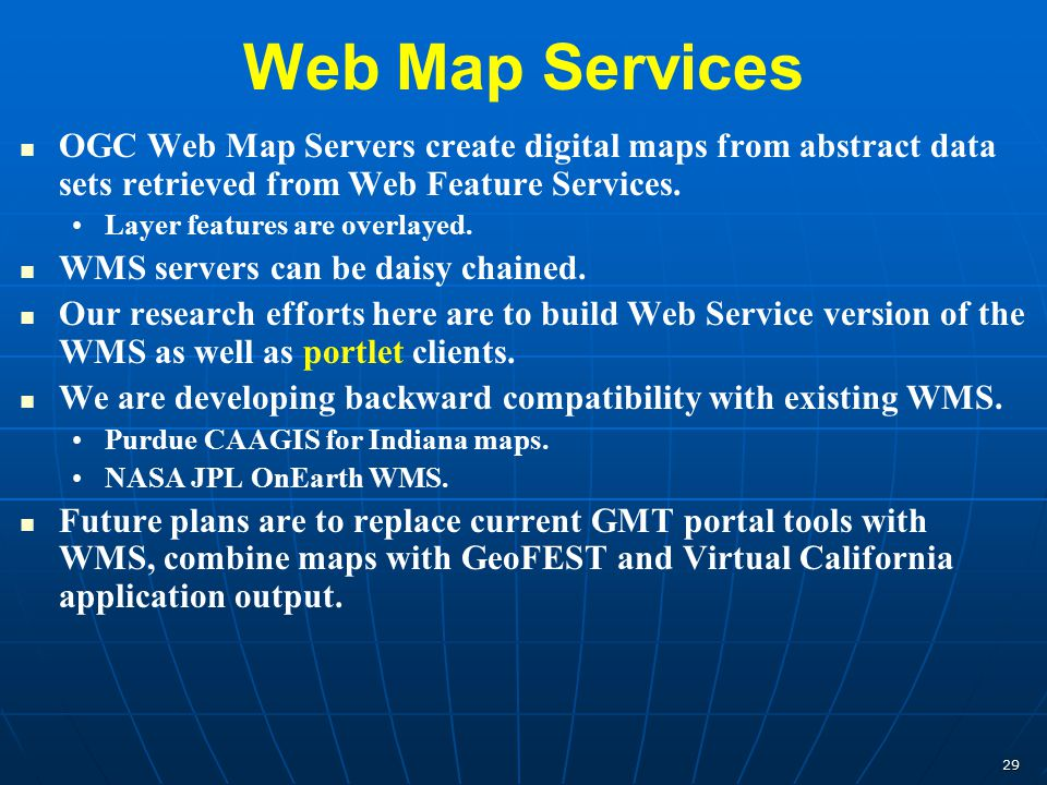 29 Web Map Services OGC Web Map Servers create digital maps from abstract data sets retrieved from Web Feature Services. Layer features are overlayed.