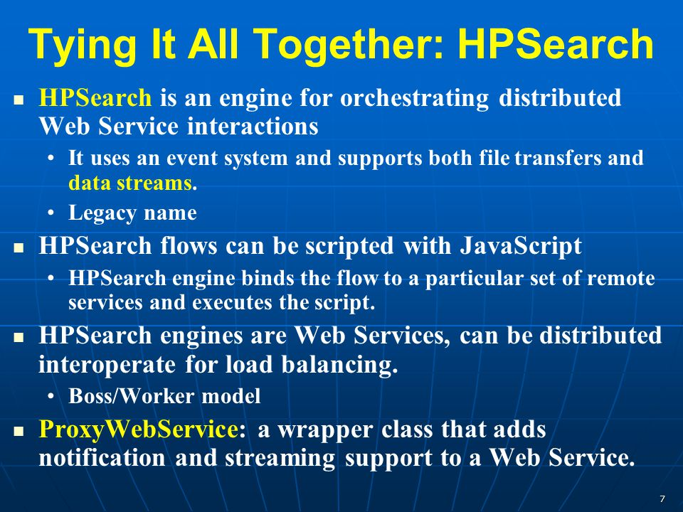 7 Tying It All Together: HPSearch HPSearch is an engine for orchestrating distributed Web Service interactions It uses an event system and supports bo