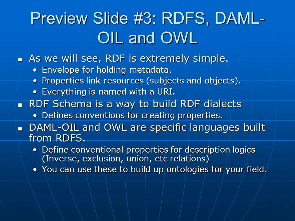 Preview Slide #3: RDFS, DAML- OIL and OWL As we will see, RDF is extremely simple.