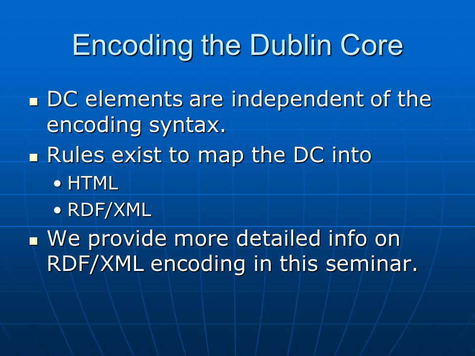 Encoding the Dublin Core DC elements are independent of the encoding syntax.