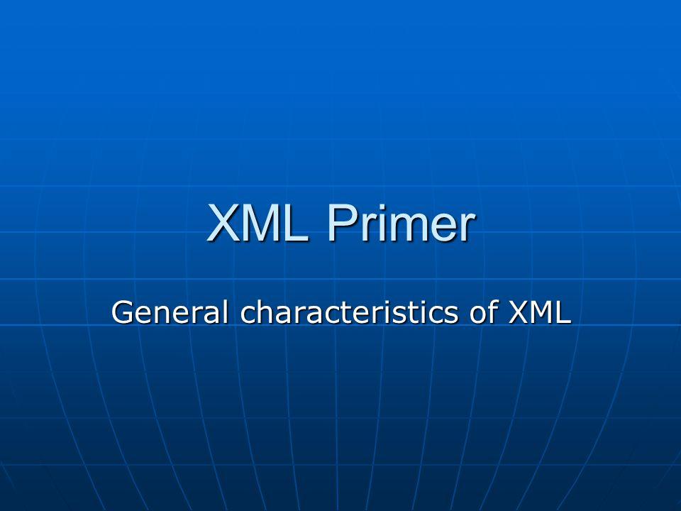 XML Primer General characteristics of XML