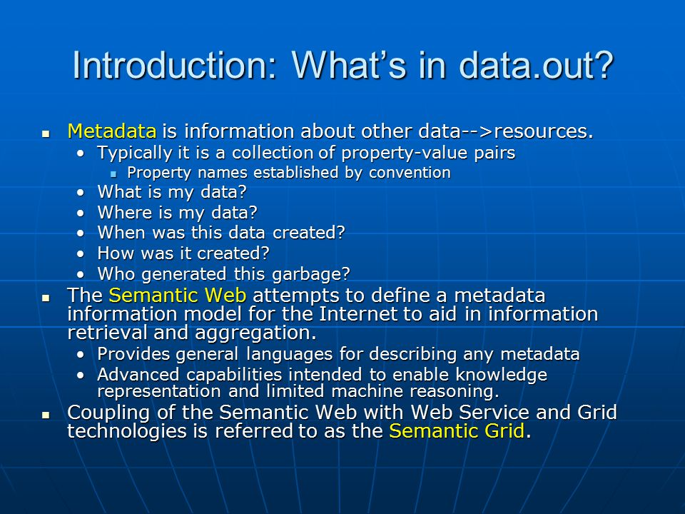 Introduction: What's in data.out. Metadata is information about other data-->resources.