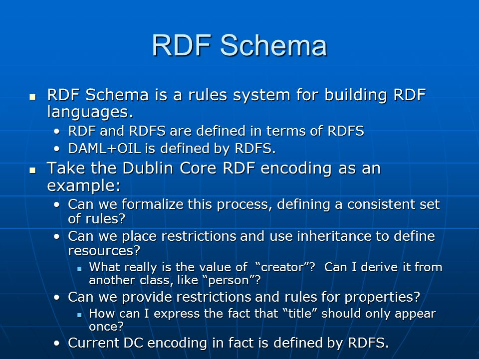 RDF Schema RDF Schema is a rules system for building RDF languages.