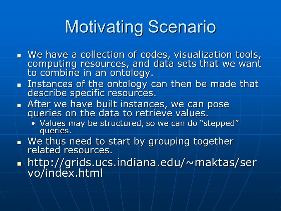 Motivating Scenario We have a collection of codes, visualization tools, computing resources, and data sets that we want to combine in an ontology.