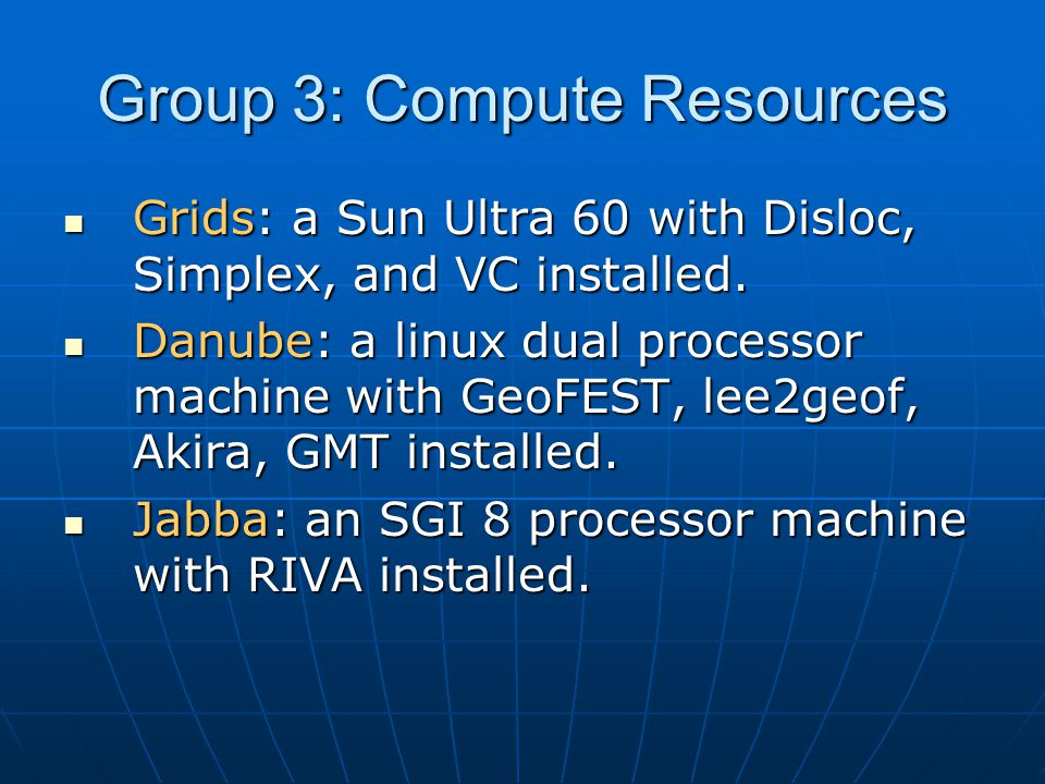 Group 3: Compute Resources Grids: a Sun Ultra 60 with Disloc, Simplex, and VC installed.
