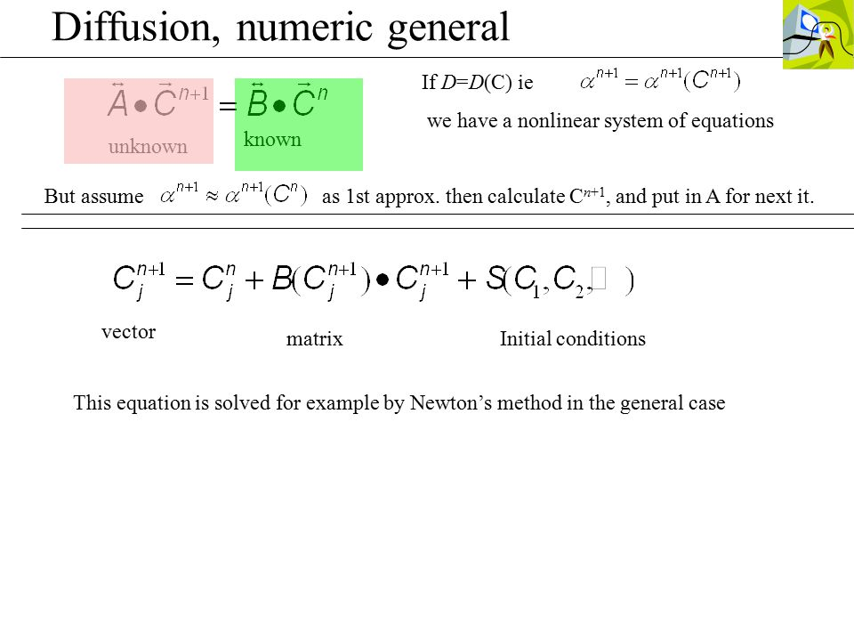 Diffusion, numeric general unknown known If D=D(C) ie we have a nonlinear system of equations But assumeas 1st approx.