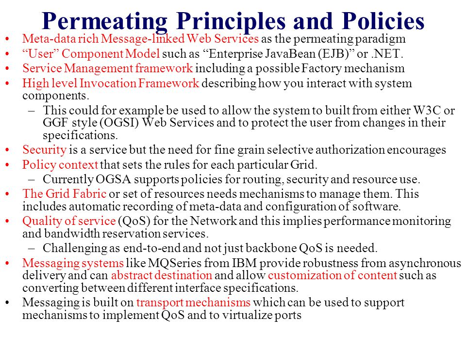 Permeating Principles and Policies Meta-data rich Message-linked Web Services as the permeating paradigm User Component Model such as Enterprise JavaBean (EJB) or.NET.