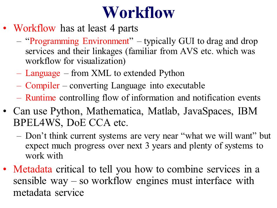 Workflow Workflow has at least 4 parts – Programming Environment – typically GUI to drag and drop services and their linkages (familiar from AVS etc.