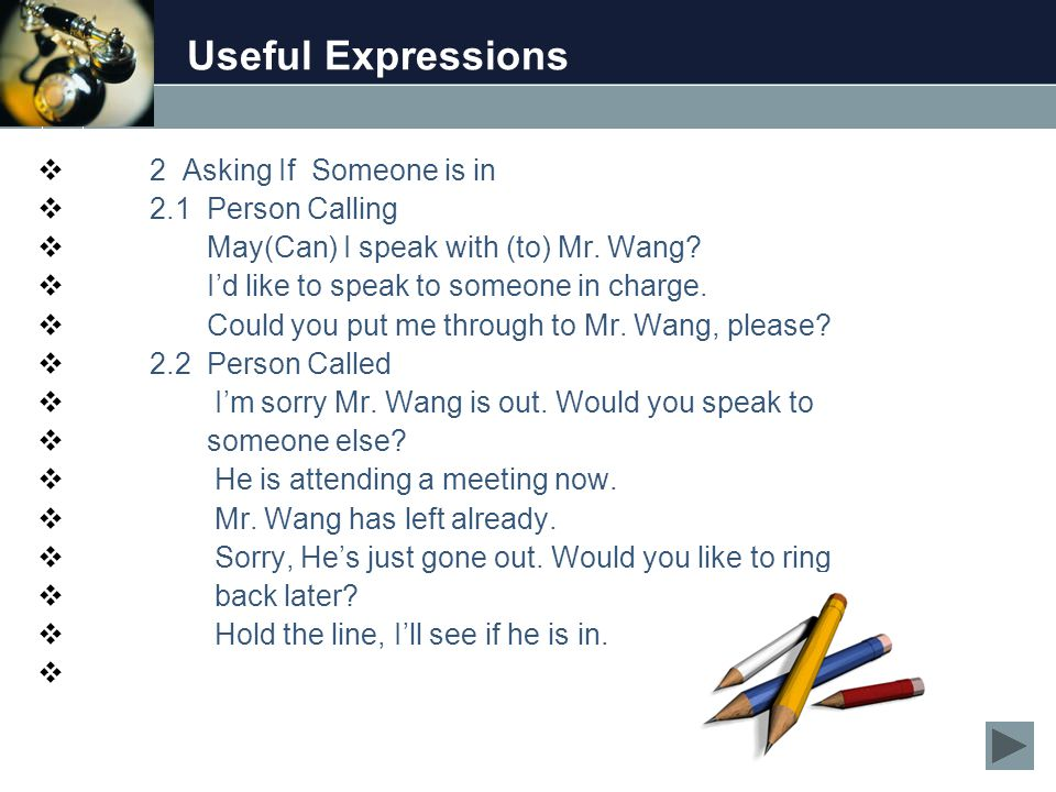 Useful Expressions  2 Asking If Someone is in  2.1 Person Calling  May(Can) I speak with (to) Mr.