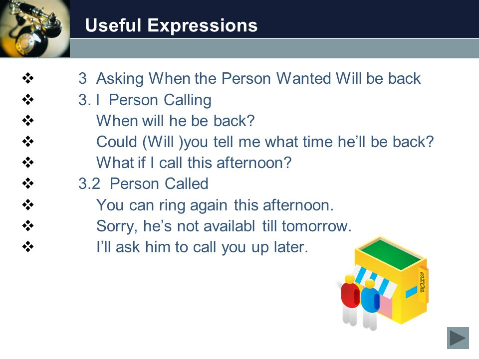 Useful Expressions  3 Asking When the Person Wanted Will be back  3.