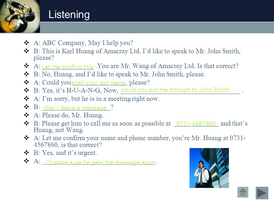 Listening  A: ABC Company, May I help you.  B: This is Karl Huang of Amscray Ltd.