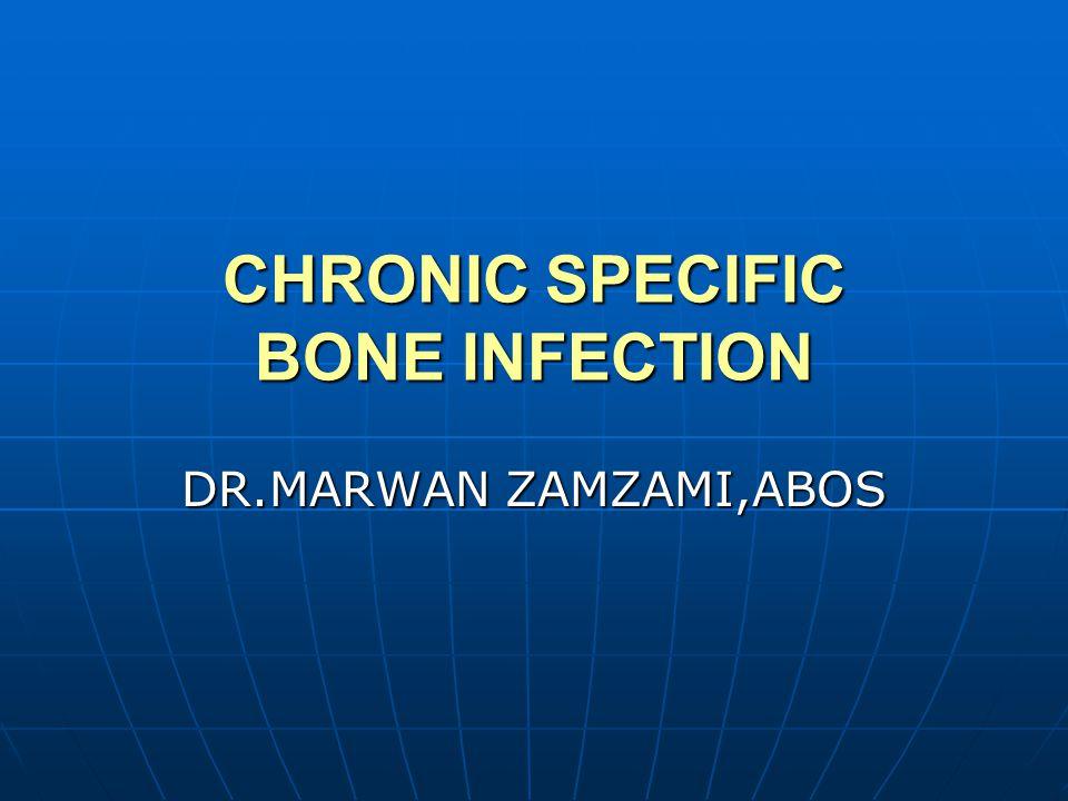 CHRONIC SPECIFIC BONE INFECTION TUBERCULOSIS TUBERCULOSIS BRUCELLOSIS BRUCELLOSIS FUNGAL FUNGAL SYPHILIS SYPHILIS