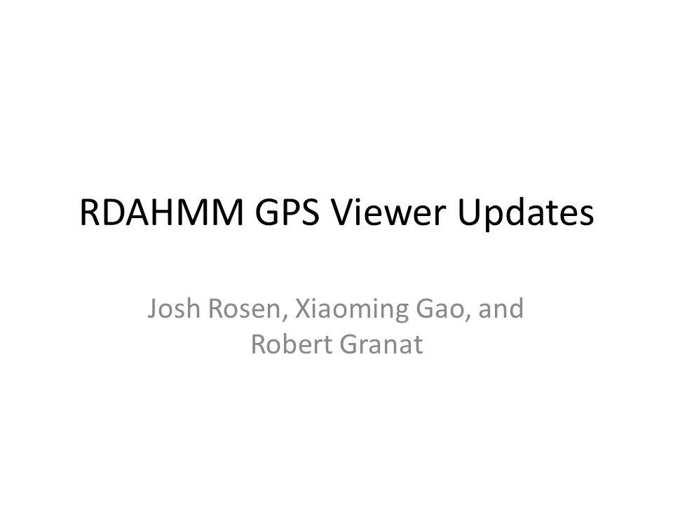 RDAHMM GPS Viewer Updates Josh Rosen, Xiaoming Gao, and Robert Granat