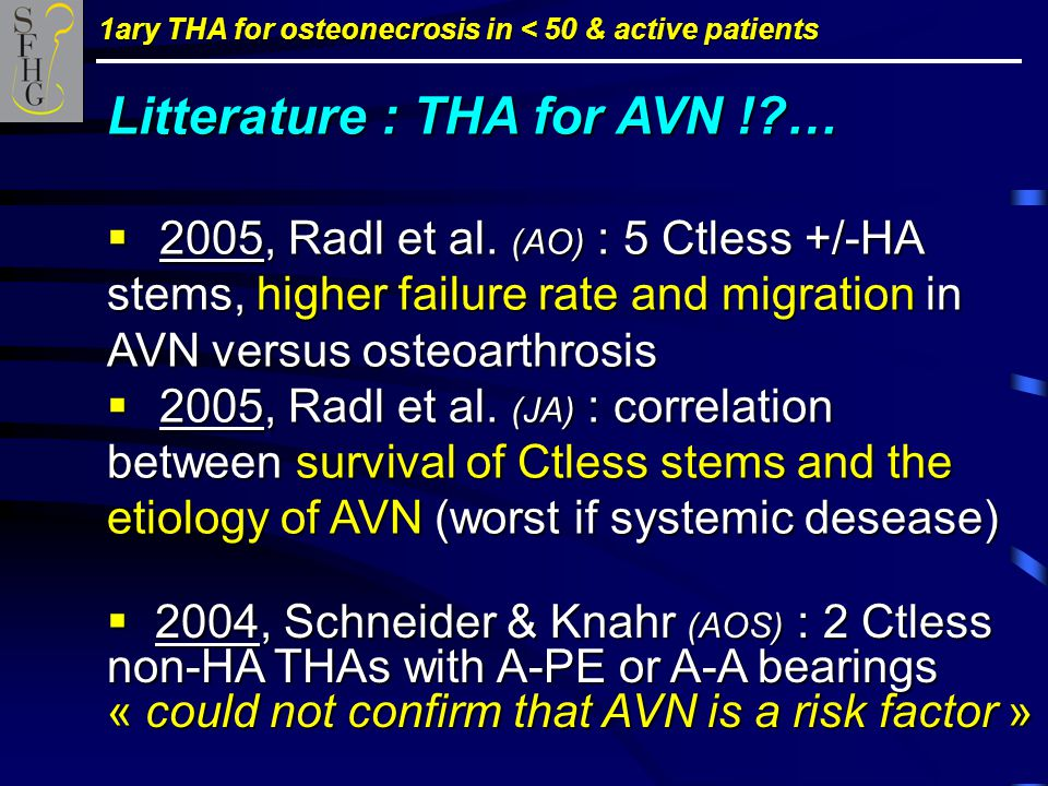 1ary THA for osteonecrosis in < 50 & active patients Litterature : THA for AVN ! …  2005, Radl et al.