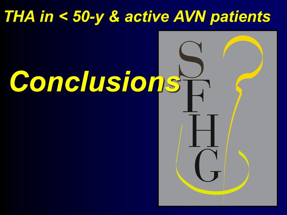 THA in < 50-y & active AVN patients Conclusions