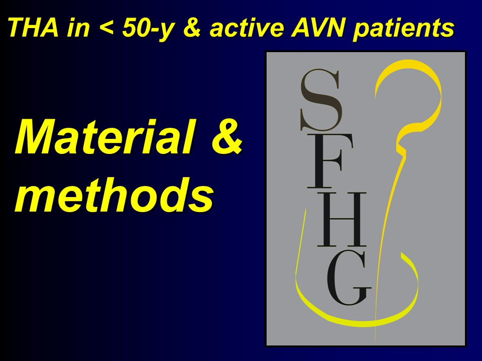 Material & methods THA in < 50-y & active AVN patients