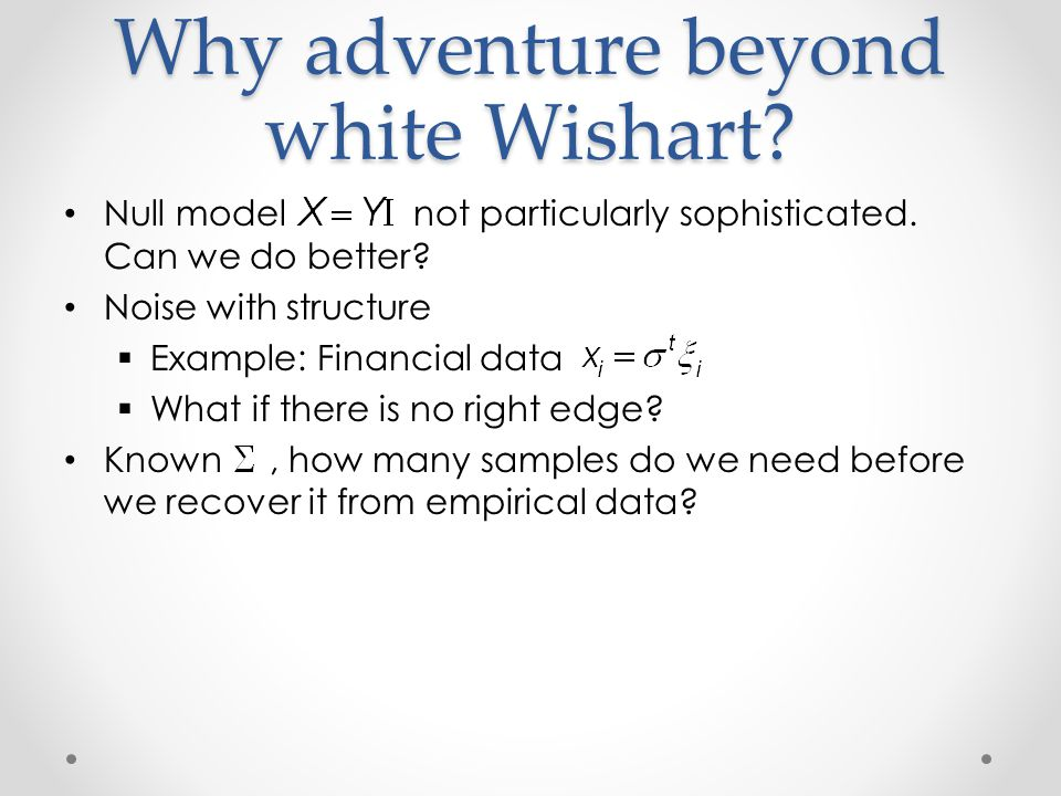 Why adventure beyond white Wishart. Null model not particularly sophisticated.
