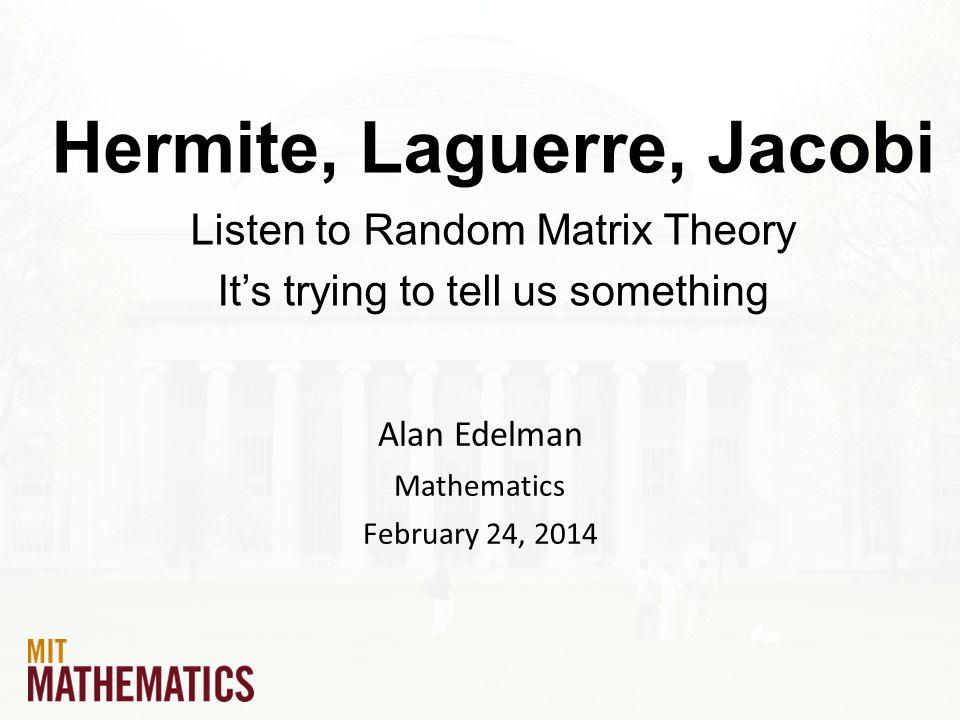 2/49 Hermite, Laguerre, and Jacobi Hermite 1822-1901 Laguerre 1834-1886 Jacobi 1804-1851