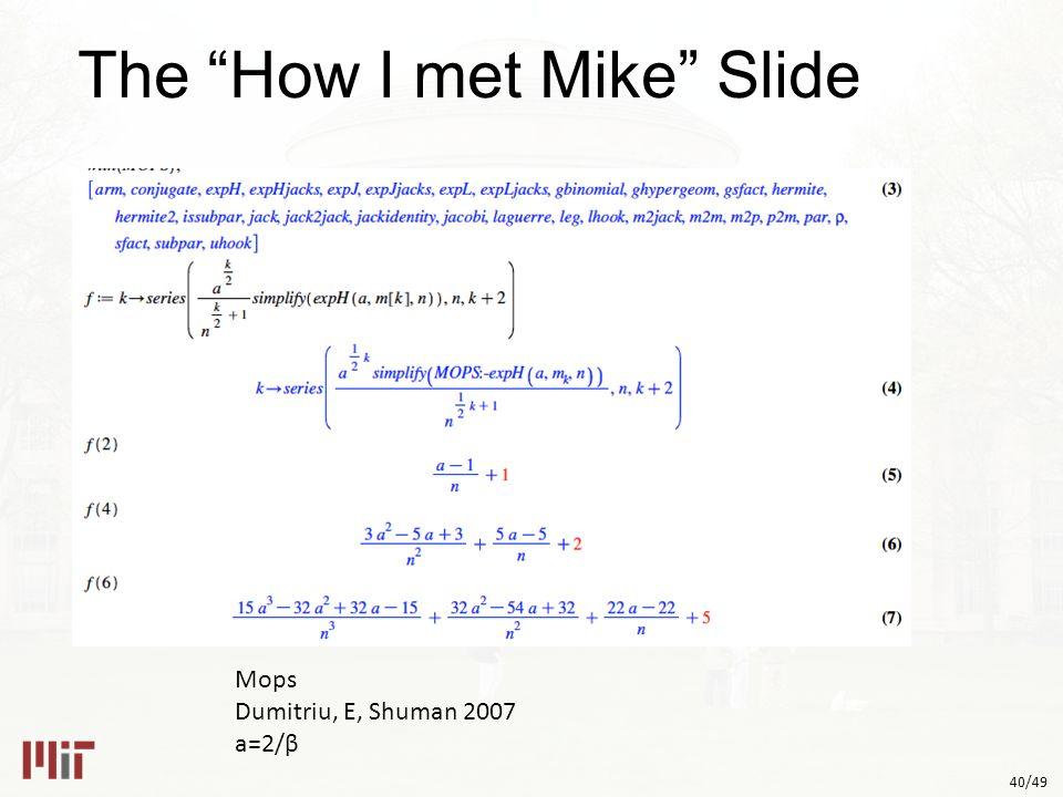 40/49 The How I met Mike Slide Mops Dumitriu, E, Shuman 2007 a=2/β
