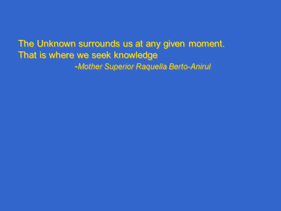 The Unknown surrounds us at any given moment.