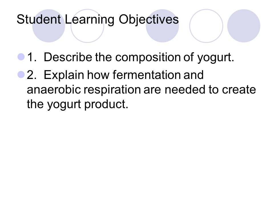 Student Learning Objectives 1. Describe the composition of yogurt.