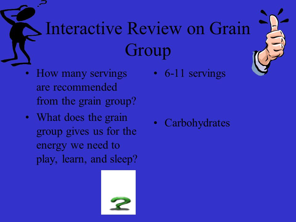 Grain Group Foods Gives Us Carbohydrates for the Energy We Need to Play, Learn, Sleep and Keep Our Bodies Running 24 Hours a Day!