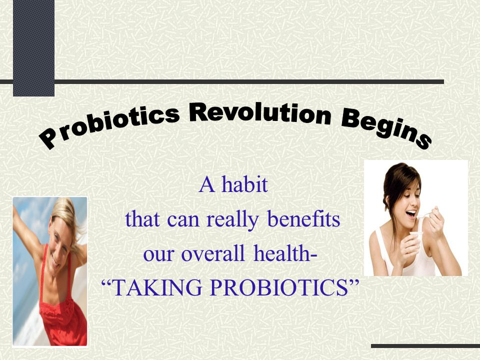 "A habit that can really benefits our overall health- ""TAKING PROBIOTICS"""