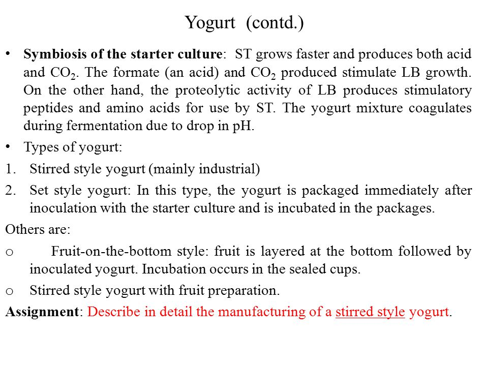 Yogurt (contd.) Symbiosis of the starter culture: ST grows faster and produces both acid and CO 2.
