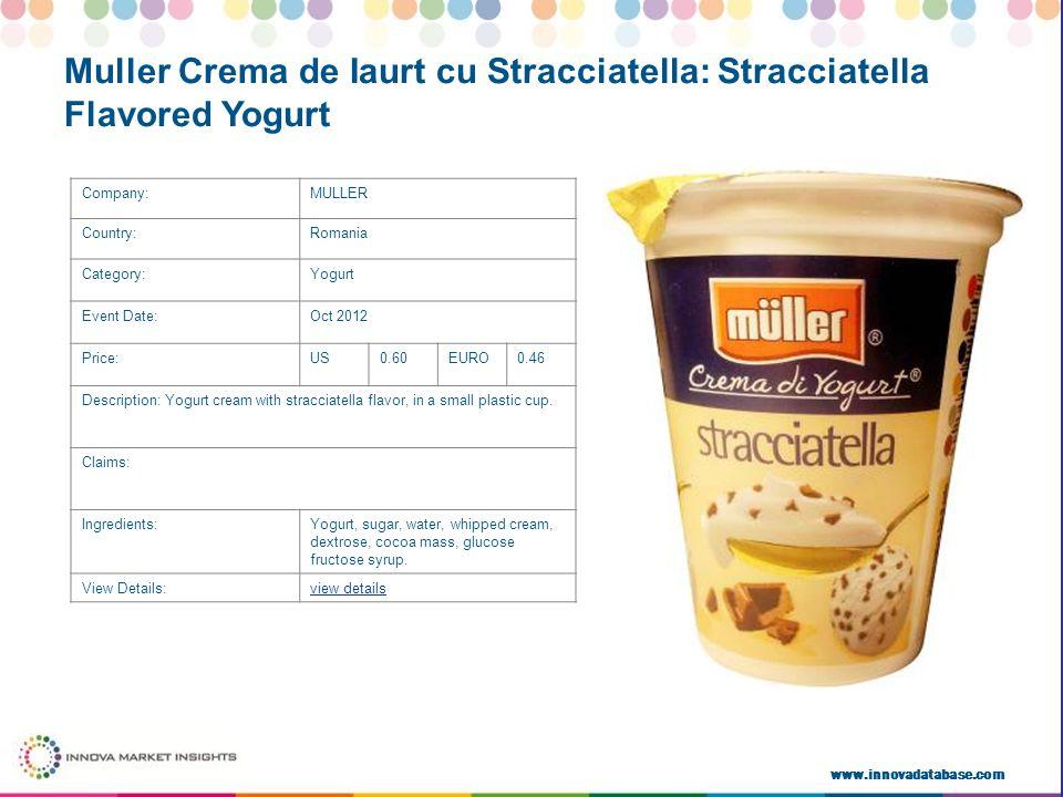 www.innovadatabase.com Company:MULLER Country:Romania Category:Yogurt Event Date:Oct 2012 Price:US0.60EURO0.46 Description: Yogurt cream with stracciatella flavor, in a small plastic cup.