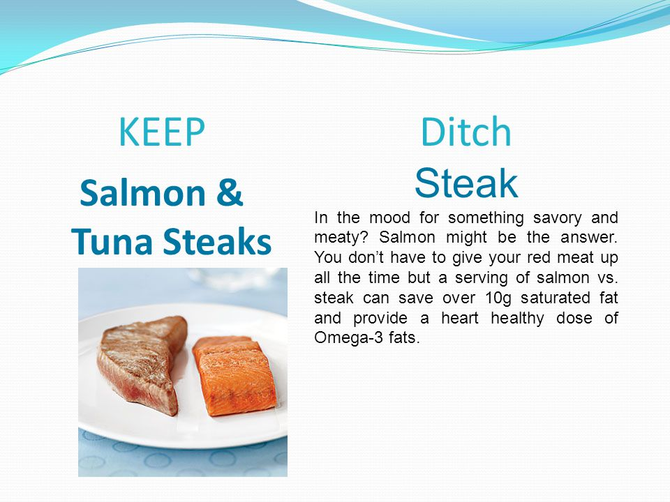 KEEP Salmon & Tuna Steaks Ditch Steak In the mood for something savory and meaty.