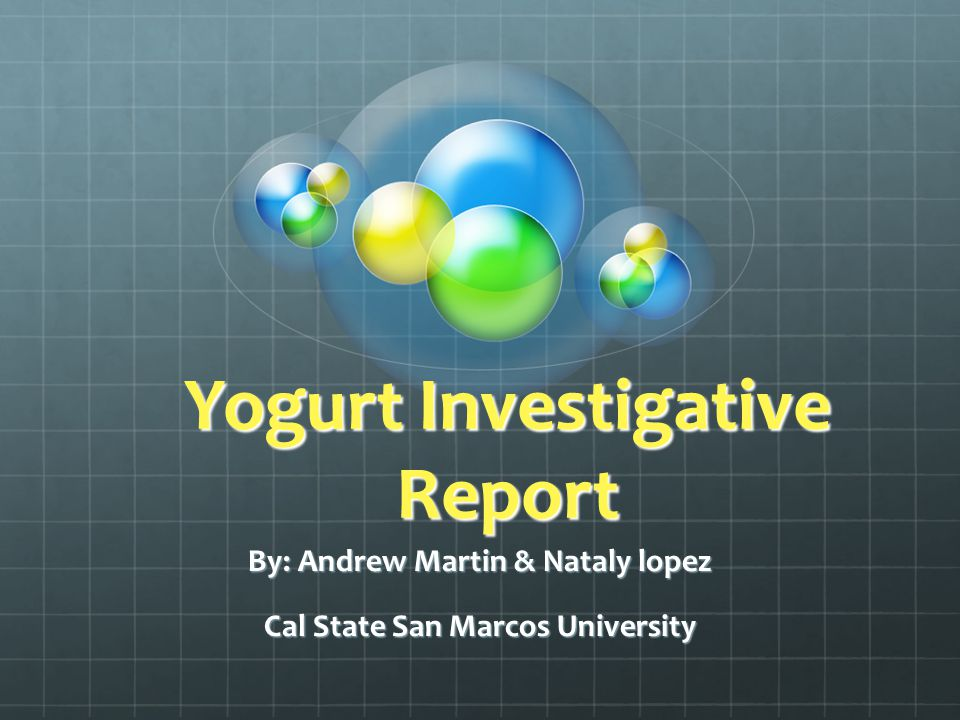 Yogurt Investigative Report By: Andrew Martin & Nataly lopez Cal State San Marcos University