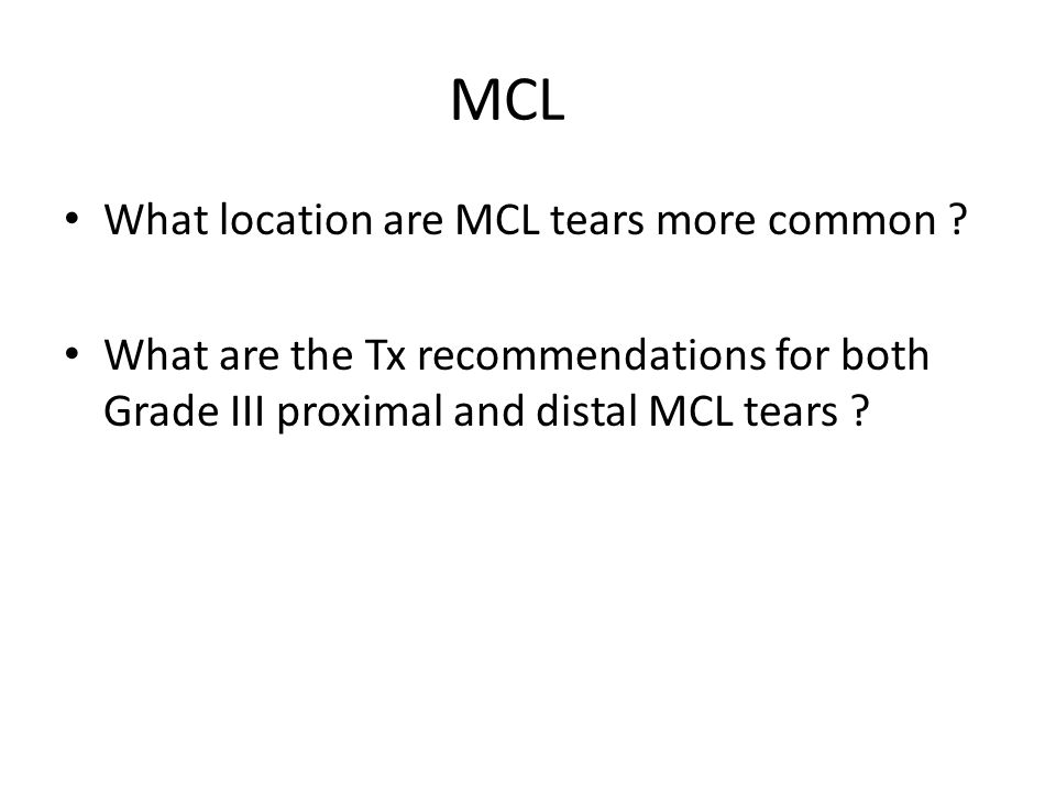 MCL What location are MCL tears more common .