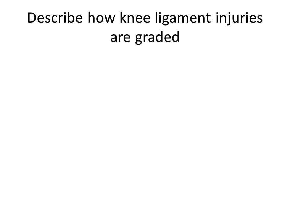 Describe how knee ligament injuries are graded