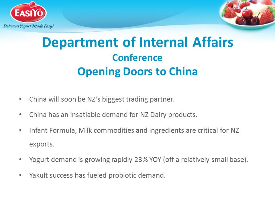 Department of Internal Affairs Conference Opening Doors to China China will soon be NZ's biggest trading partner. China has an insatiable demand for N