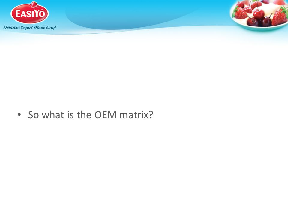 So what is the OEM matrix?