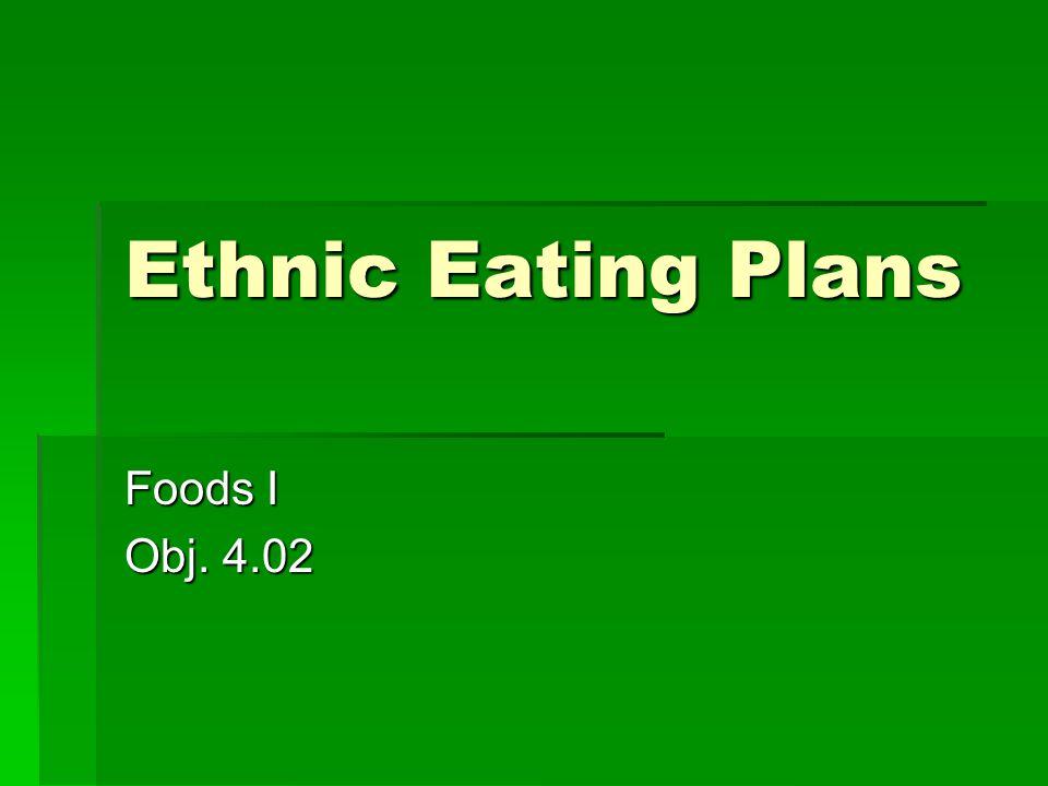 Ethnic Eating Plans Foods I Obj. 4.02