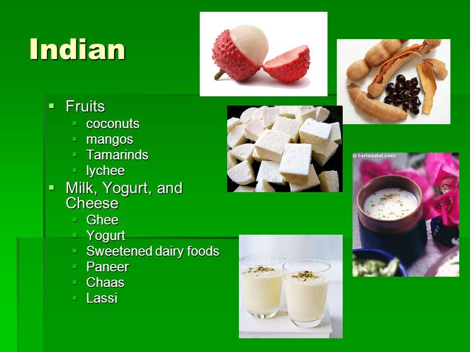 Indian  Fruits  coconuts  mangos  Tamarinds  lychee  Milk, Yogurt, and Cheese  Ghee  Yogurt  Sweetened dairy foods  Paneer  Chaas  Lassi