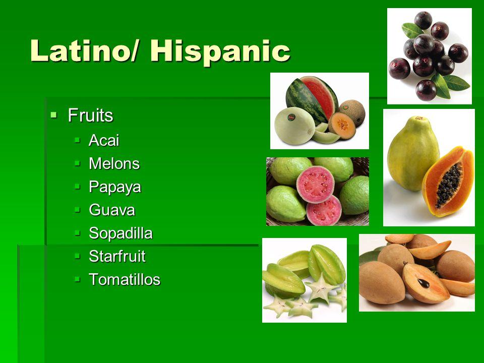 Latino/ Hispanic  Fruits  Acai  Melons  Papaya  Guava  Sopadilla  Starfruit  Tomatillos