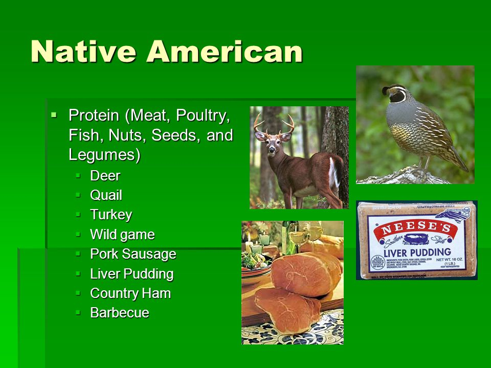 Native American  Protein (Meat, Poultry, Fish, Nuts, Seeds, and Legumes)  Deer  Quail  Turkey  Wild game  Pork Sausage  Liver Pudding  Country
