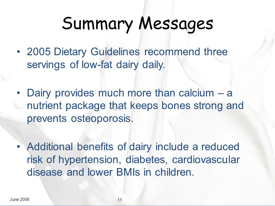 June 2008 11 Summary Messages 2005 Dietary Guidelines recommend three servings of low-fat dairy daily.