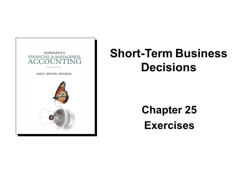 Chapter 25 Exercises Short-Term Business Decisions