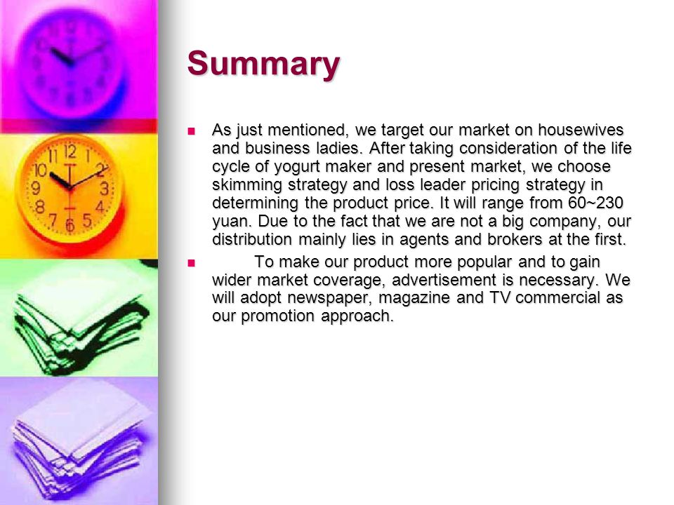 Summary As just mentioned, we target our market on housewives and business ladies.