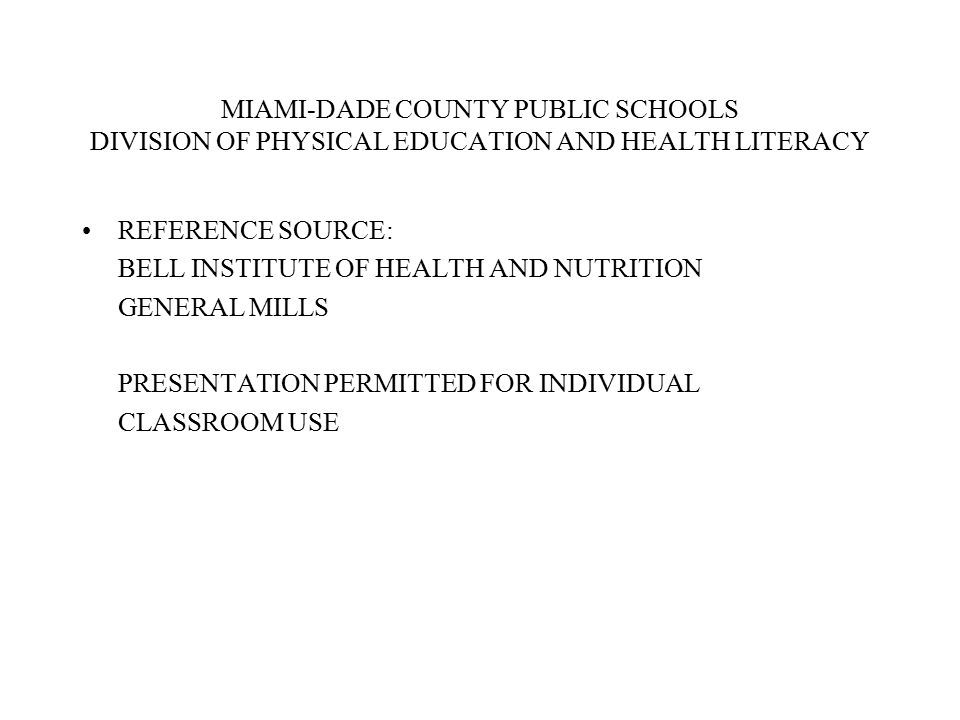 MIAMI-DADE COUNTY PUBLIC SCHOOLS DIVISION OF PHYSICAL EDUCATION AND HEALTH LITERACY REFERENCE SOURCE: BELL INSTITUTE OF HEALTH AND NUTRITION GENERAL M