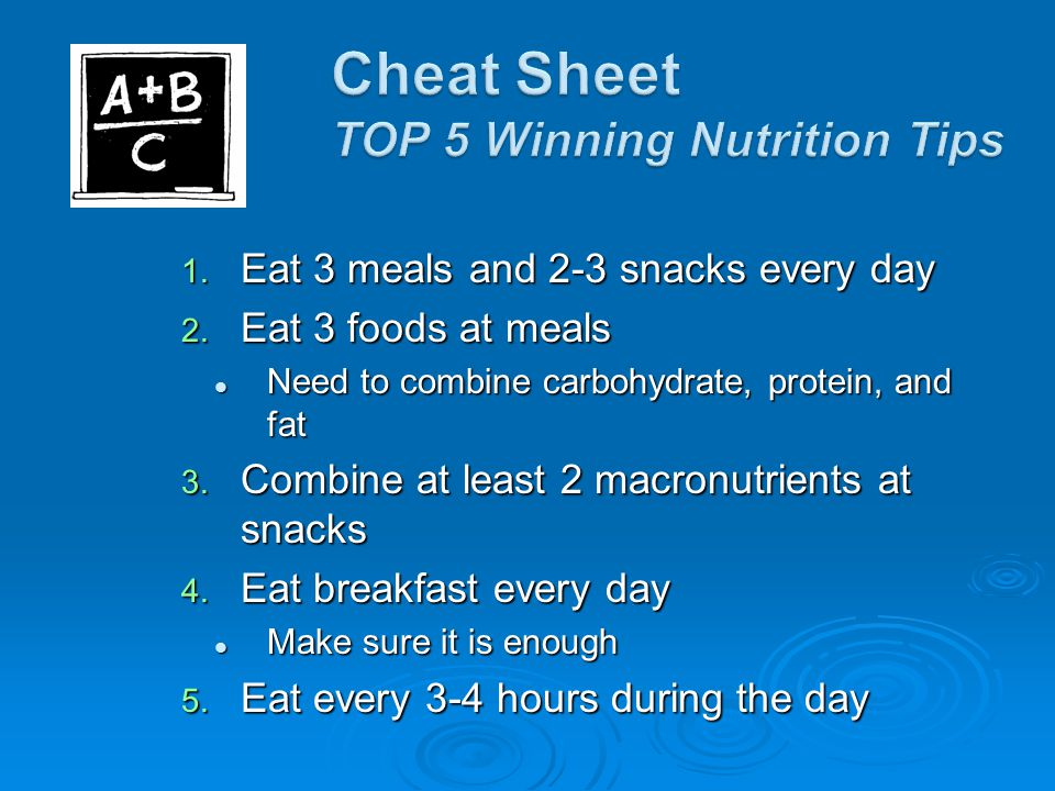 1. Eat 3 meals and 2-3 snacks every day 2.