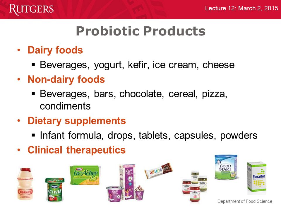 Department of Food Science Lecture 12: March 2, 2015 Probiotic Products Dairy foods  Beverages, yogurt, kefir, ice cream, cheese Non-dairy foods  Be