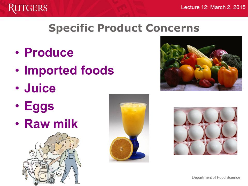 Department of Food Science Lecture 12: March 2, 2015 Specific Product Concerns Produce Imported foods Juice Eggs Raw milk