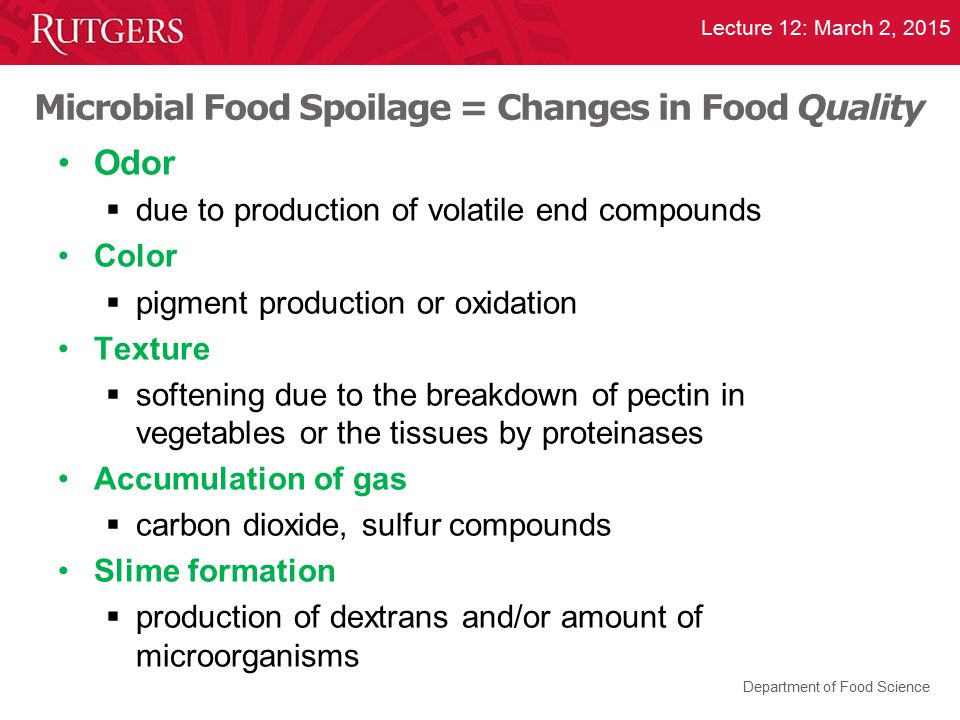 Department of Food Science Lecture 12: March 2, 2015 Microbial Food Spoilage = Changes in Food Quality Odor  due to production of volatile end compou